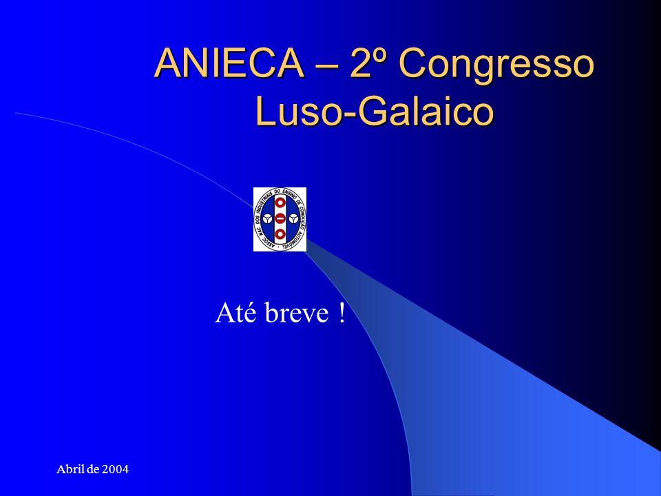 Abril de 2004 ANIECA – 2º Congresso Luso-Galaico Até breve !