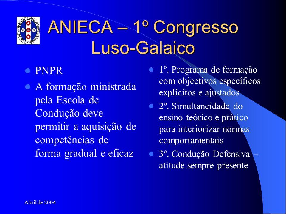 Abril de 2004 ANIECA – 1º Congresso Luso-Galaico PNPR A formação ministrada pela Escola de Condução deve permitir a aquisição de competências de forma