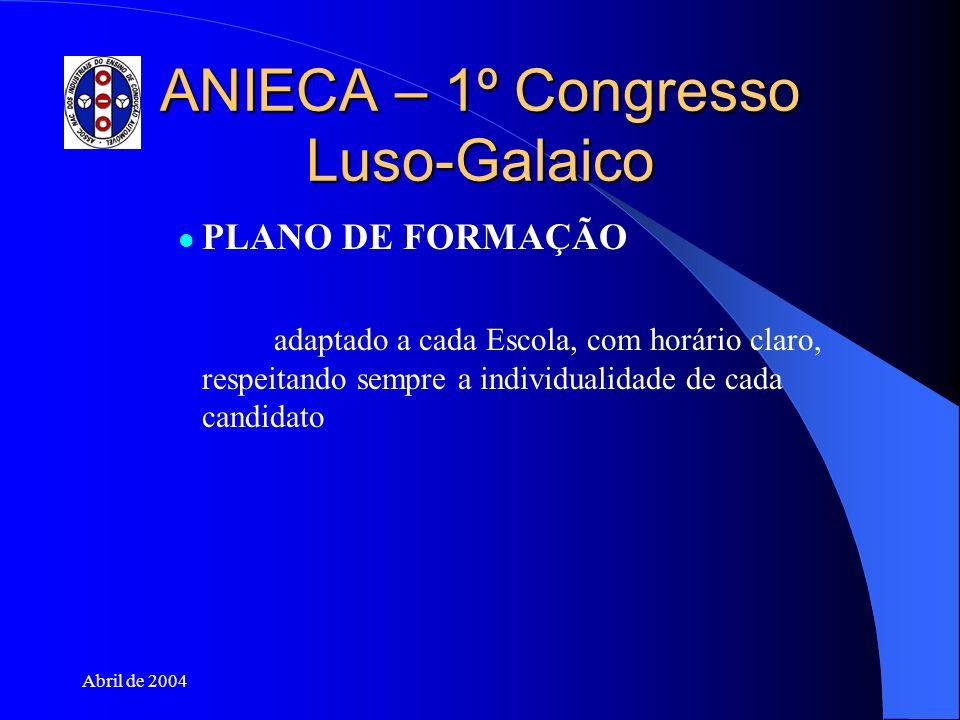 Abril de 2004 ANIECA – 1º Congresso Luso-Galaico PLANO DE FORMAÇÃO adaptado a cada Escola, com horário claro, respeitando sempre a individualidade de