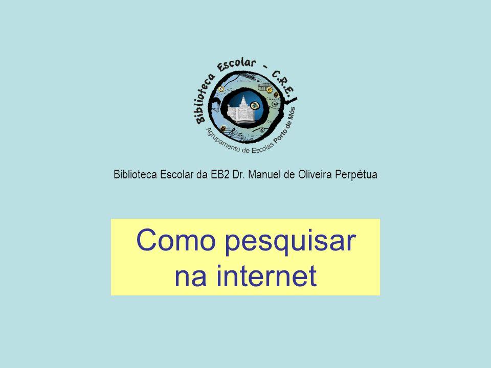 Como pesquisar na internet Biblioteca Escolar da EB2 Dr. Manuel de Oliveira Perp é tua