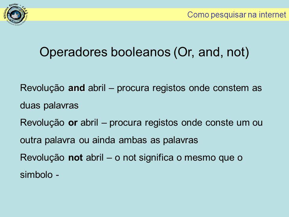 Operadores booleanos (Or, and, not) and Revolução and abril – procura registos onde constem as duas palavras Revolução or abril – procura registos ond