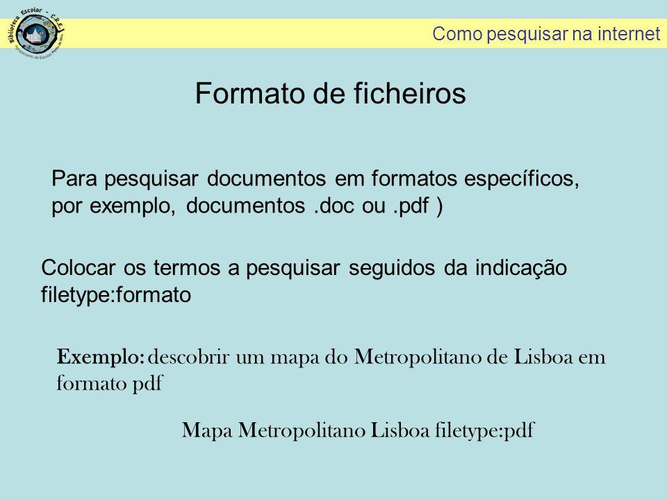 Formato de ficheiros Para pesquisar documentos em formatos específicos, por exemplo, documentos.doc ou.pdf ) Colocar os termos a pesquisar seguidos da
