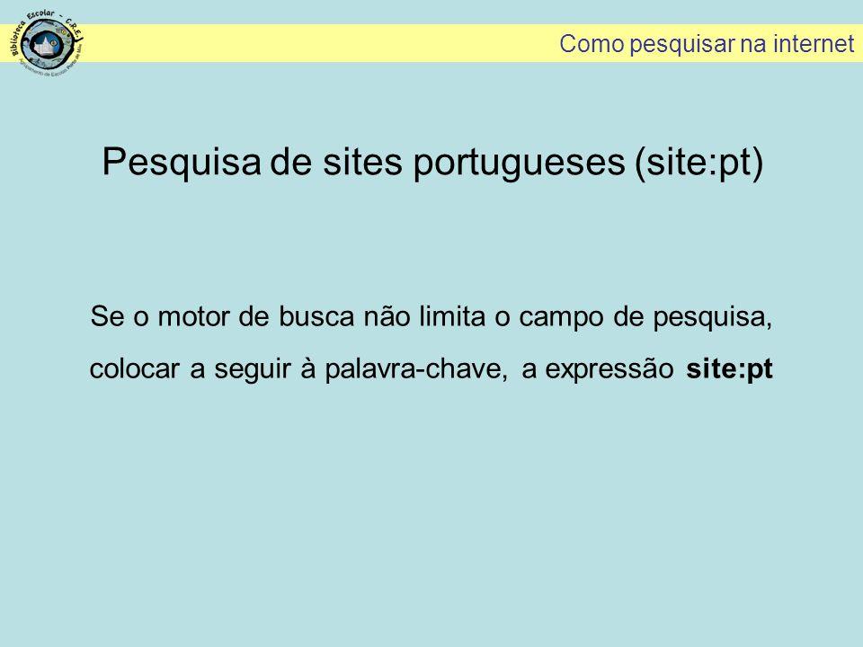 Pesquisa de sites portugueses (site:pt) Como pesquisar na internet Se o motor de busca não limita o campo de pesquisa, colocar a seguir à palavra-chav