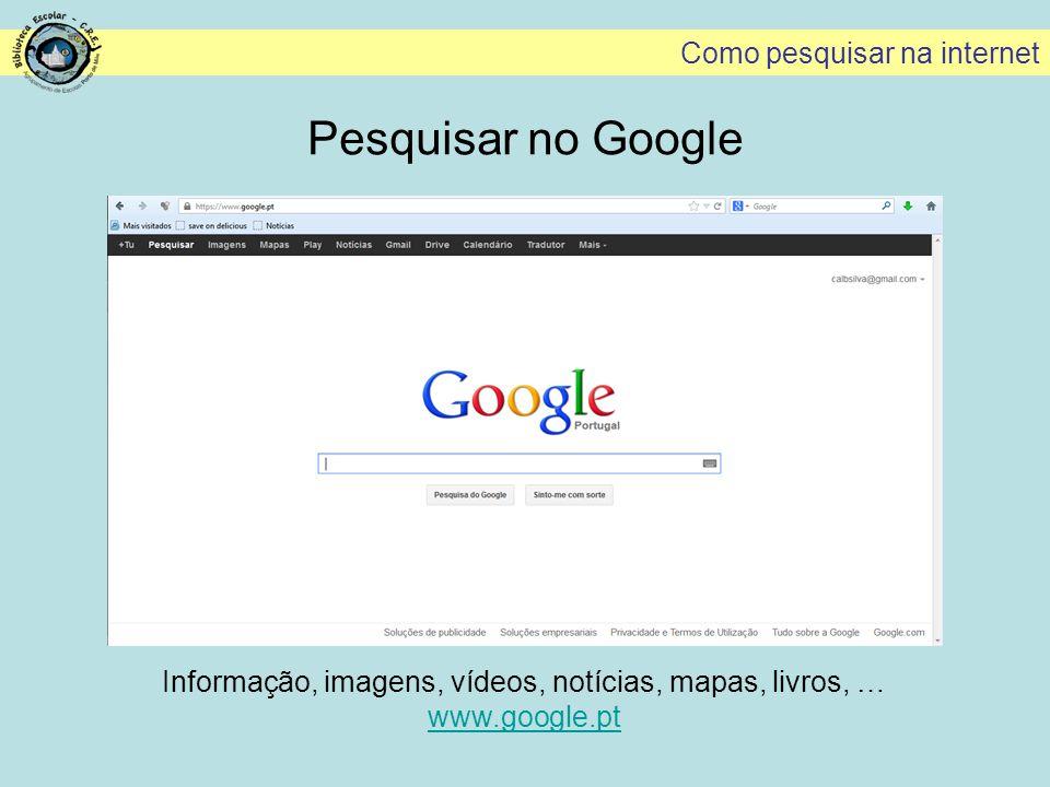 Pesquisar no Google Informação, imagens, vídeos, notícias, mapas, livros, … www.google.pt