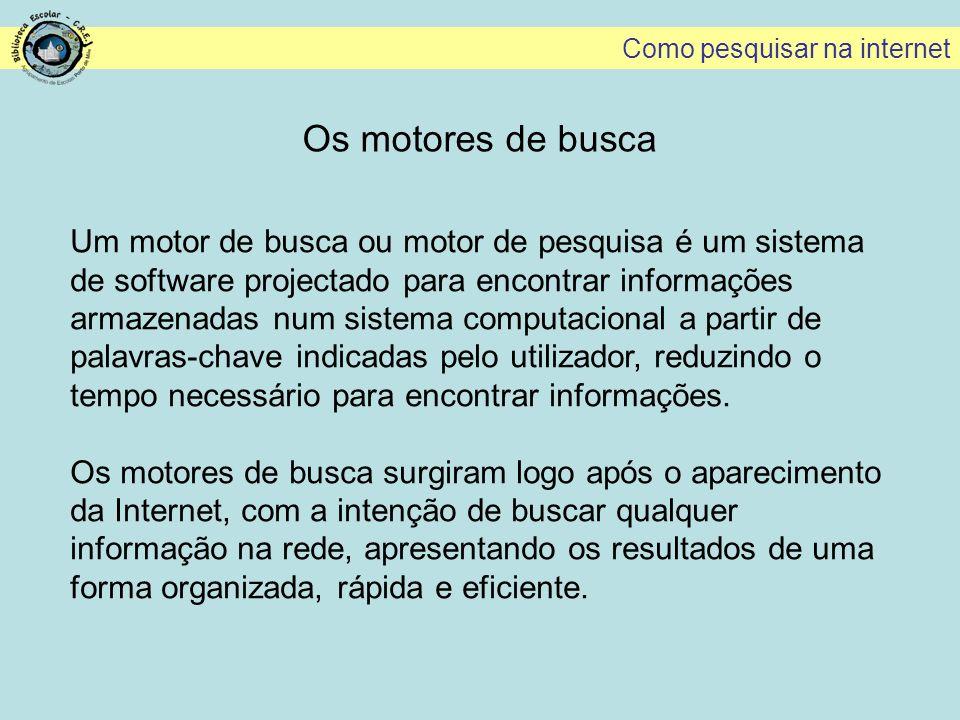 Exemplos de motores de busca Google – www.google.pt - motor de busca mais utilizado em todo o mundo.www.google.pt Sapo – www.sapo.pt – motor de busca português.www.sapo.pt Bing - http://www.bing.com/ – motor de busca desenvolvido pela Microsoft (veio substituir o MSN Search)http://www.bing.com/ Lista de motores de busca - http://www.indeks.pt/motores-de- busca-portugal-portais.phphttp://www.indeks.pt/motores-de- busca-portugal-portais.php Como pesquisar na internet