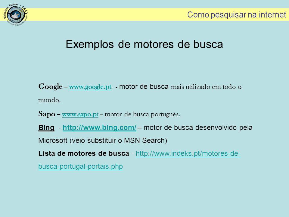 Exemplos de motores de busca Google – www.google.pt - motor de busca mais utilizado em todo o mundo.www.google.pt Sapo – www.sapo.pt – motor de busca