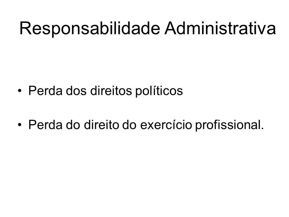 Responsabilidade Administrativa Perda dos direitos políticos Perda do direito do exercício profissional.