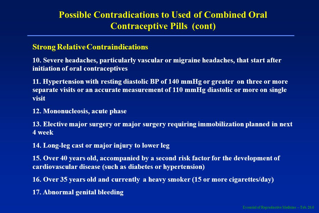 Possible Contradications to Used of Combined Oral Contraceptive Pills (cont) Strong Relative Contraindications 10. Severe headaches, particularly vasc
