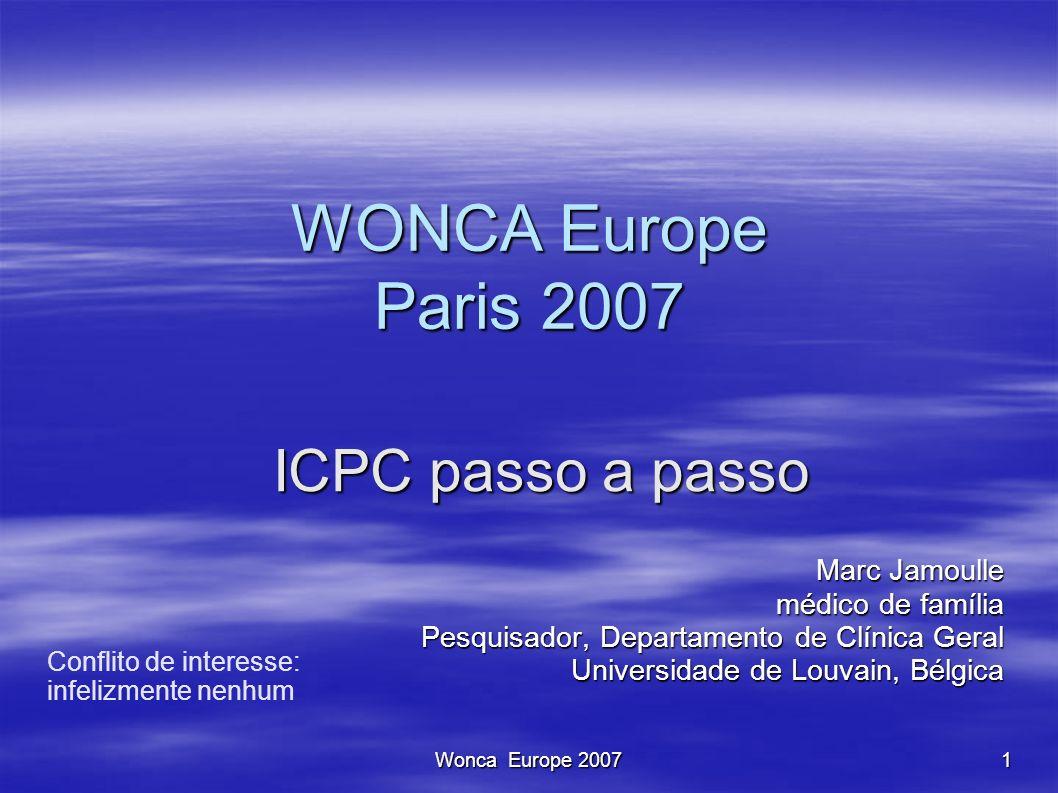 Wonca Europe 20071 WONCA Europe Paris 2007 Marc Jamoulle médico de família Pesquisador, Departamento de Clínica Geral Universidade de Louvain, Bélgica