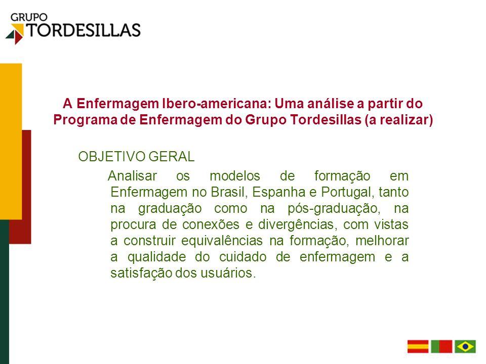 A Enfermagem Ibero-americana: Uma análise a partir do Programa de Enfermagem do Grupo Tordesillas (a realizar) OBJETIVO GERAL Analisar os modelos de f