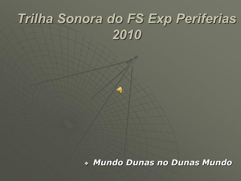 Trilha Sonora do FS Exp Periferias 2010 Mundo Dunas no Dunas Mundo Mundo Dunas no Dunas Mundo