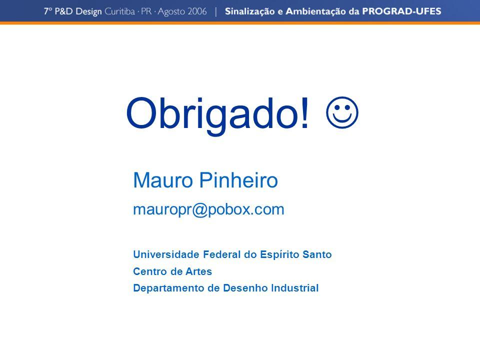Obrigado! Mauro Pinheiro mauropr@pobox.com Universidade Federal do Espírito Santo Centro de Artes Departamento de Desenho Industrial