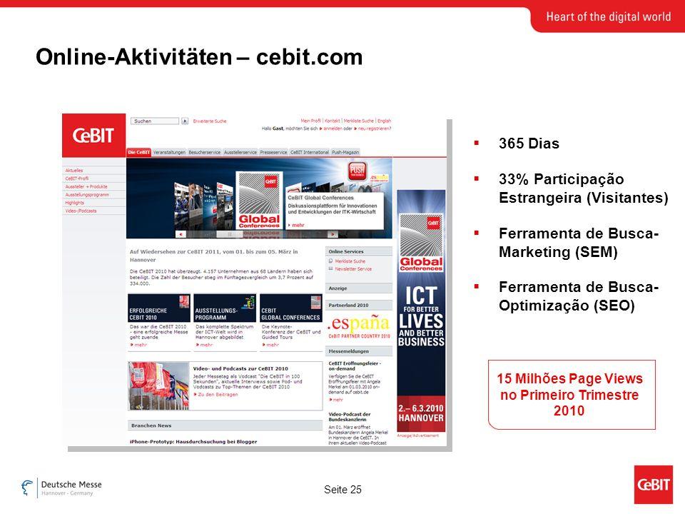 Seite 25 Online-Aktivitäten – cebit.com 365 Dias 33% Participação Estrangeira (Visitantes) Ferramenta de Busca- Marketing (SEM) Ferramenta de Busca- Optimização (SEO) 15 Milhões Page Views no Primeiro Trimestre 2010