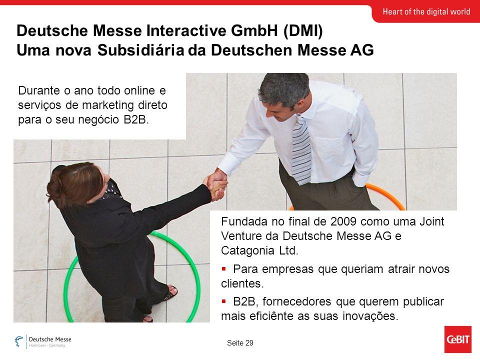 Seite 29 Deutsche Messe Interactive GmbH (DMI) Uma nova Subsidiária da Deutschen Messe AG 29 Fundada no final de 2009 como uma Joint Venture da Deutsche Messe AG e Catagonia Ltd.