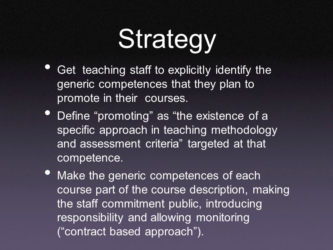 Strategy Get teaching staff to explicitly identify the generic competences that they plan to promote in their courses.