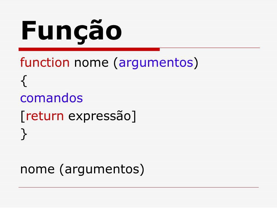 Função function nome (argumentos) { comandos [return expressão] } nome (argumentos)