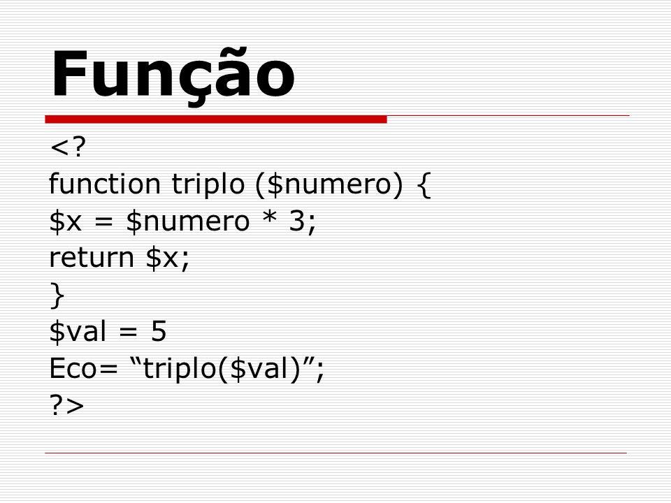 <? function triplo ($numero) { $x = $numero * 3; return $x; } $val = 5 Eco= triplo($val); ?> Função