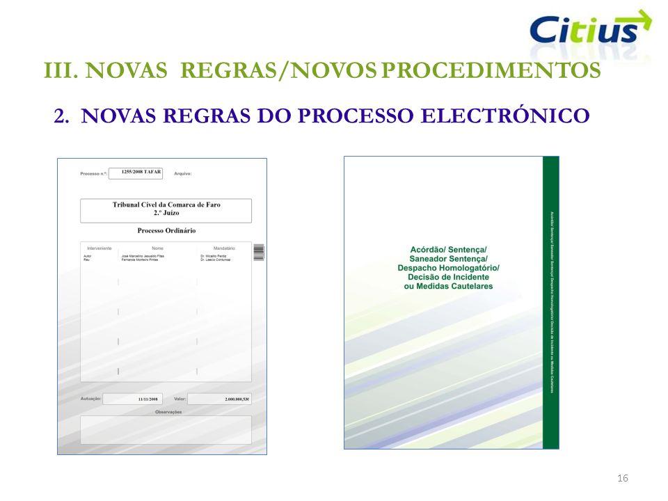16 III.NOVAS REGRAS/NOVOS PROCEDIMENTOS 2. NOVAS REGRAS DO PROCESSO ELECTRÓNICO