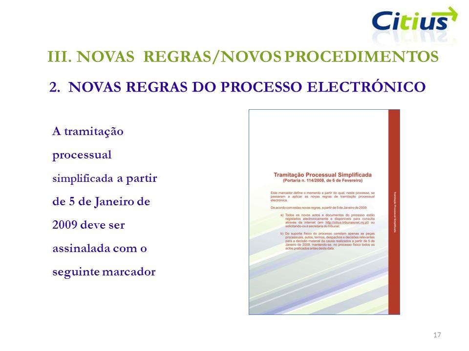 17 A tramitação processual simplificada a partir de 5 de Janeiro de 2009 deve ser assinalada com o seguinte marcador III.NOVAS REGRAS/NOVOS PROCEDIMEN