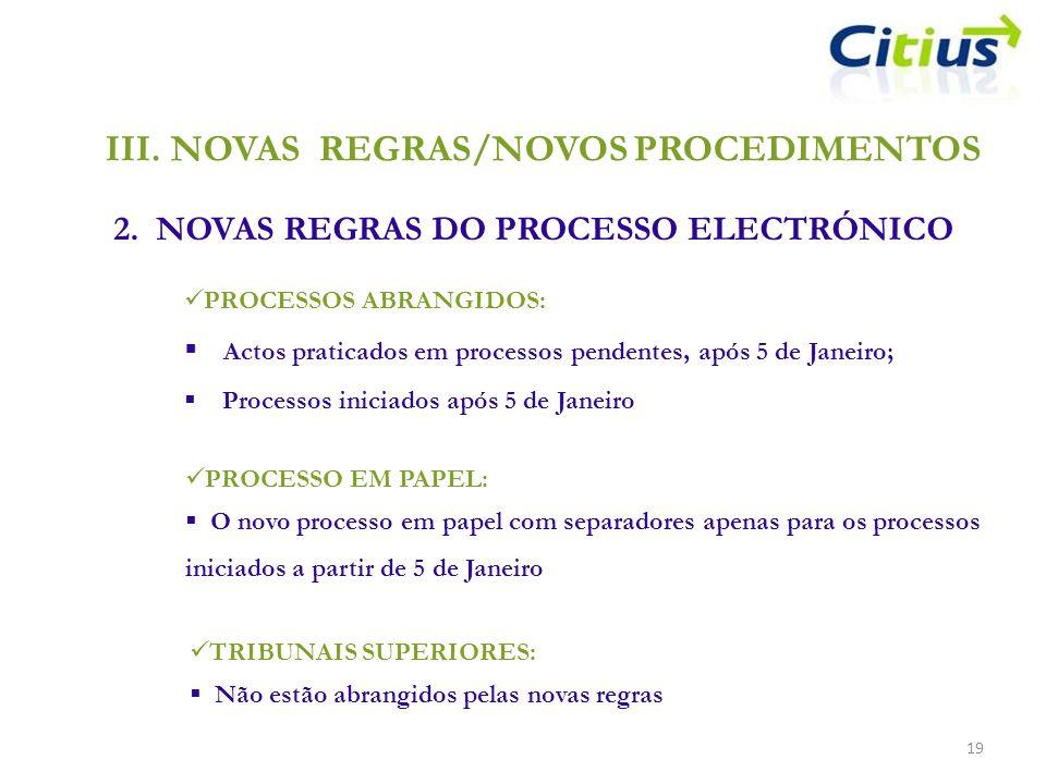 III.NOVAS REGRAS/NOVOS PROCEDIMENTOS 2. NOVAS REGRAS DO PROCESSO ELECTRÓNICO 19 PROCESSOS ABRANGIDOS: Actos praticados em processos pendentes, após 5