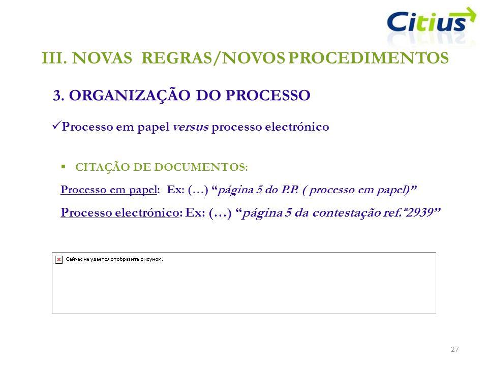 III.NOVAS REGRAS/NOVOS PROCEDIMENTOS 3. ORGANIZAÇÃO DO PROCESSO 27 Processo em papel versus processo electrónico CITAÇÃO DE DOCUMENTOS: Processo em pa