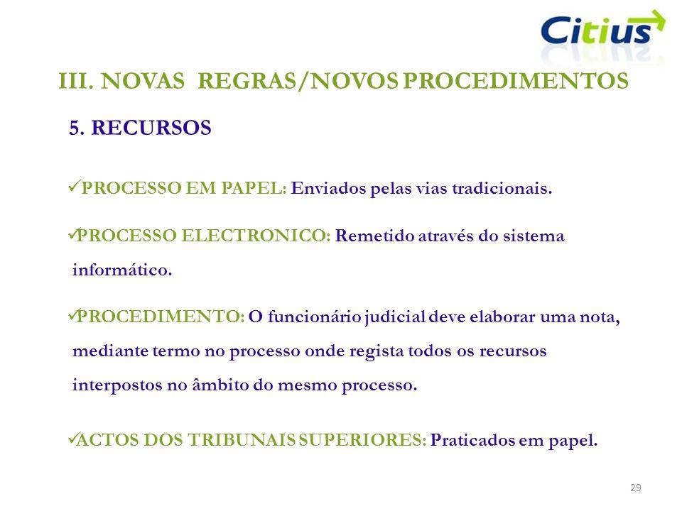 III.NOVAS REGRAS/NOVOS PROCEDIMENTOS 5. RECURSOS 29 PROCESSO EM PAPEL: Enviados pelas vias tradicionais. PROCESSO ELECTRONICO: Remetido através do sis