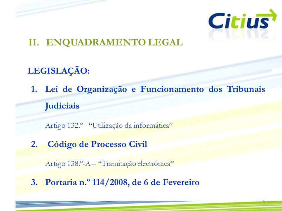 LEGISLAÇÃO: 1.Lei de Organização e Funcionamento dos Tribunais Judiciais Artigo 132.º - Utilização da informática 2. Código de Processo Civil Artigo 1