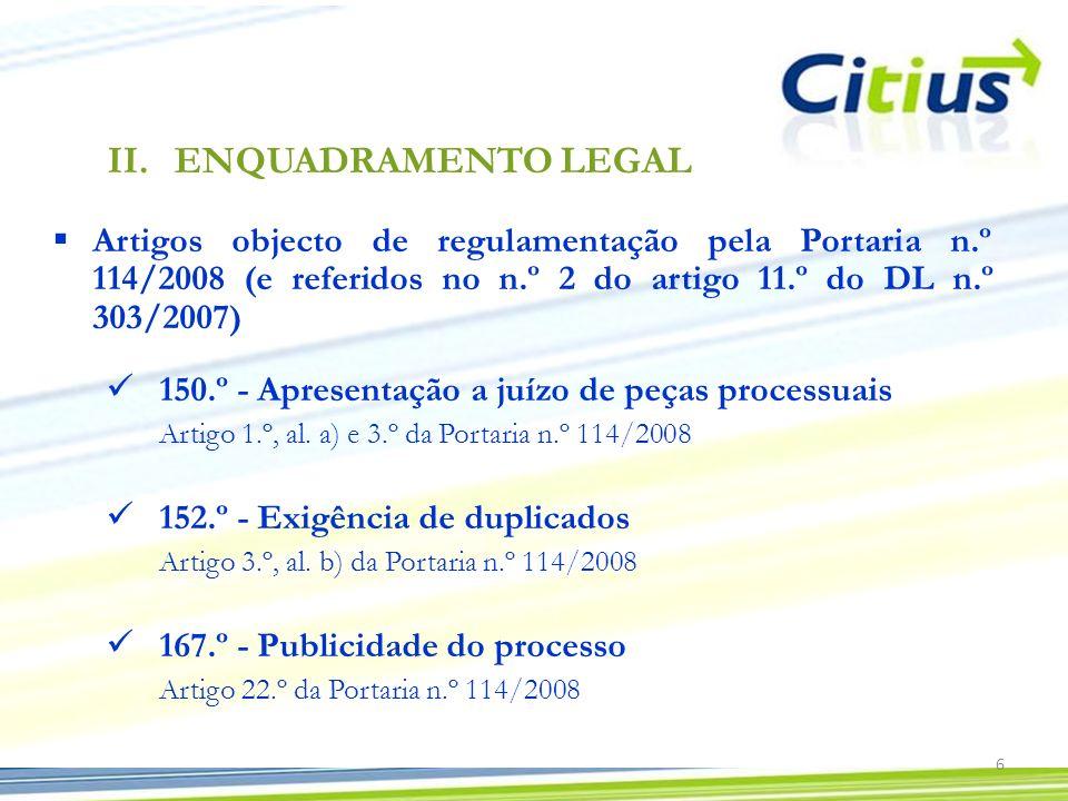 219.º - Publicação (pauta distribuição) Artigo 16.º da Portaria 486.º-A - Documento comprovativo do pagamento da taxa de justiça Regulado indirectamente pelo artigo 8.º da Portaria 7 II.ENQUADRAMENTO LEGAL 209.º-A - Distribuição por meios electrónicos Artigo 1.º, al.