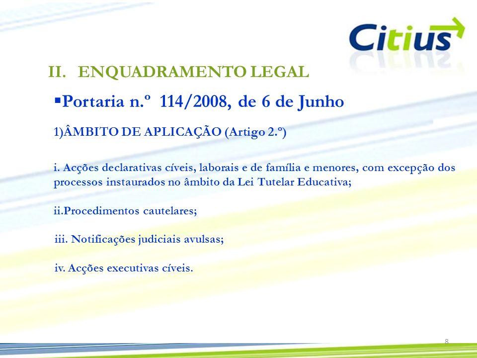 Portaria n.º 114/2008, de 6 de Junho 1)ÂMBITO DE APLICAÇÃO (Artigo 2.º) i. Acções declarativas cíveis, laborais e de família e menores, com excepção d