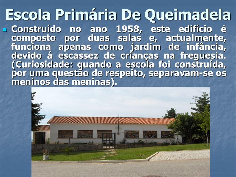 Escola Primária De Queimadela Construído no ano 1958, este edifício é composto por duas salas e, actualmente, funciona apenas como jardim de infância,
