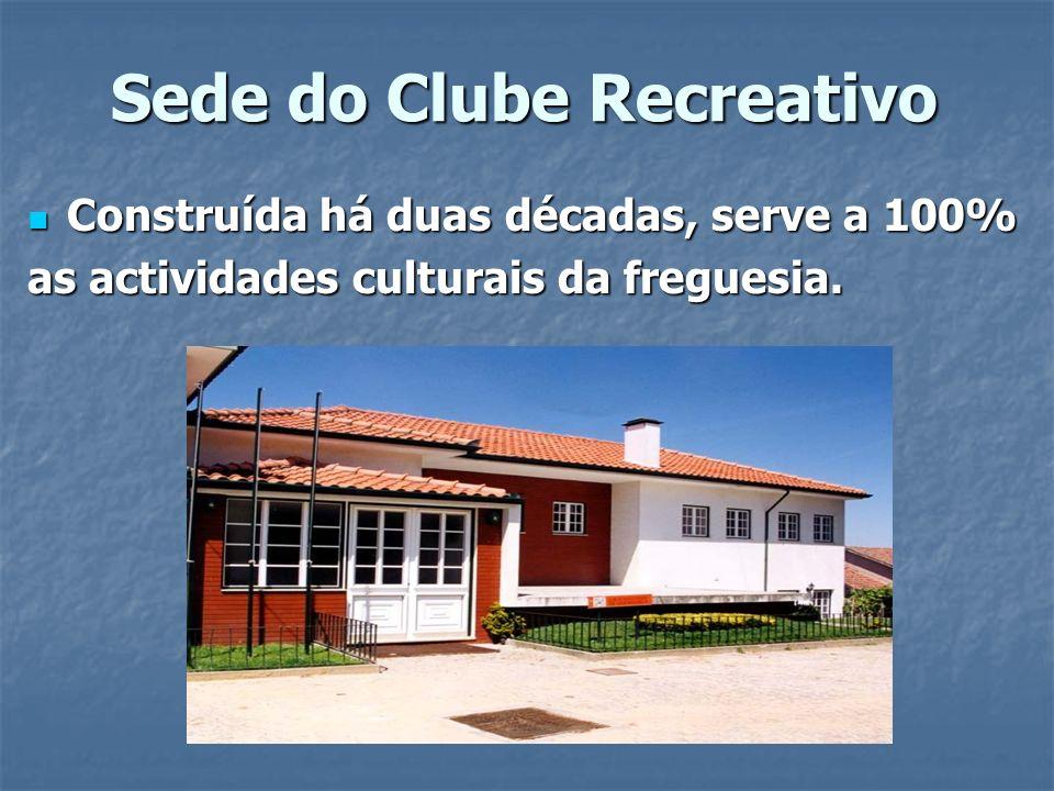 Sede do Clube Recreativo Construída há duas décadas, serve a 100% Construída há duas décadas, serve a 100% as actividades culturais da freguesia.