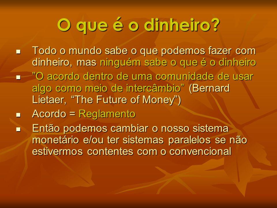 O que é o dinheiro? Todo o mundo sabe o que podemos fazer com dinheiro, mas ninguém sabe o que é o dinheiro Todo o mundo sabe o que podemos fazer com