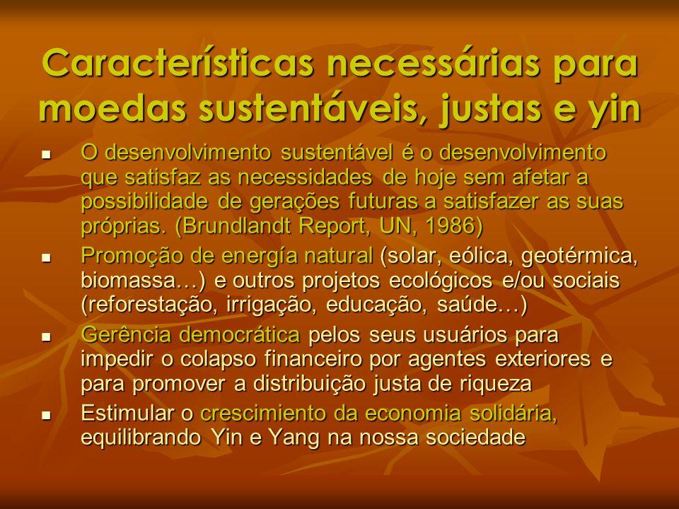 Características necessárias para moedas sustentáveis, justas e yin O desenvolvimento sustentável é o desenvolvimento que satisfaz as necessidades de h