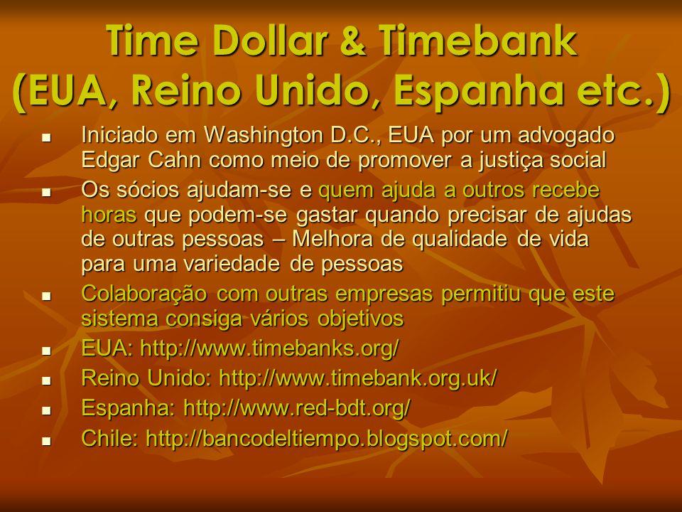Time Dollar & Timebank (EUA, Reino Unido, Espanha etc.) Iniciado em Washington D.C., EUA por um advogado Edgar Cahn como meio de promover a justiça so