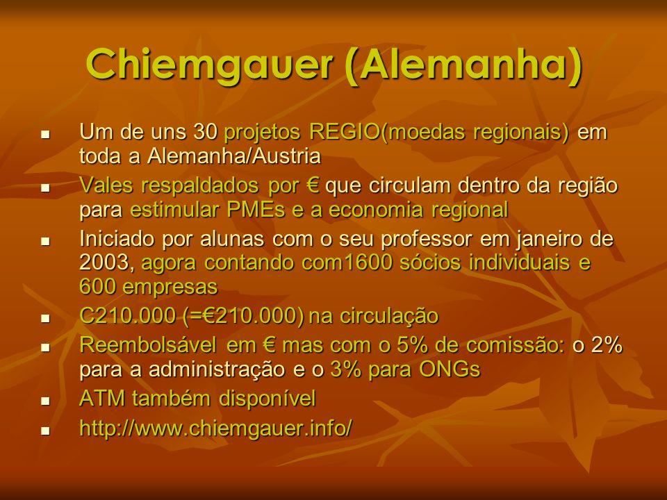 Chiemgauer (Alemanha) Um de uns 30 projetos REGIO(moedas regionais) em toda a Alemanha/Austria Um de uns 30 projetos REGIO(moedas regionais) em toda a