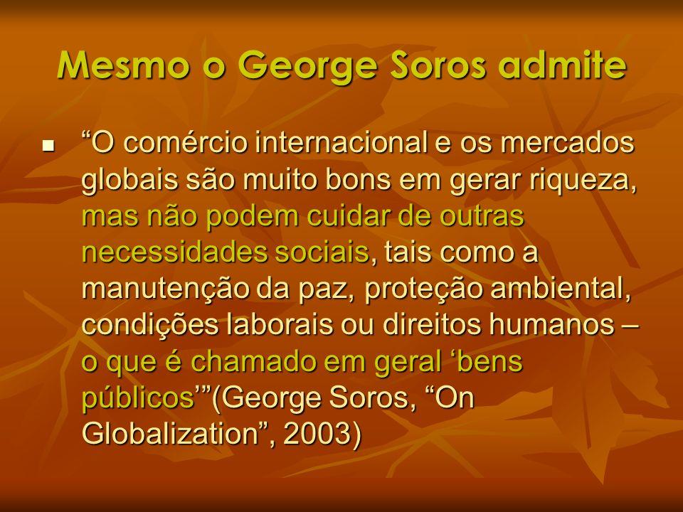 Mesmo o George Soros admite O comércio internacional e os mercados globais são muito bons em gerar riqueza, mas não podem cuidar de outras necessidade