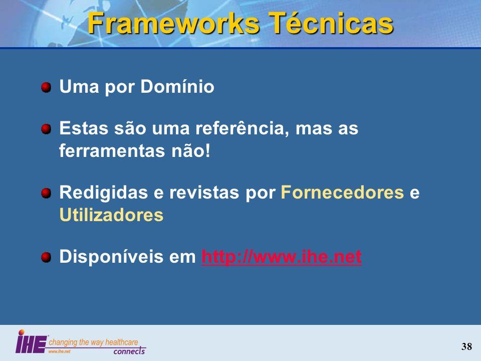 Frameworks Técnicas Uma por Domínio Estas são uma referência, mas as ferramentas não! Redigidas e revistas por Fornecedores e Utilizadores Disponíveis