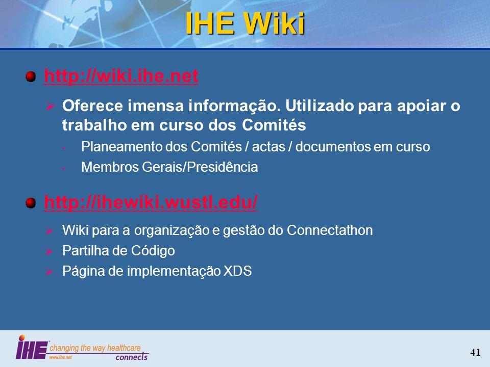 IHE Wiki http://wiki.ihe.net Oferece imensa informação. Utilizado para apoiar o trabalho em curso dos Comités Planeamento dos Comités / actas / docume