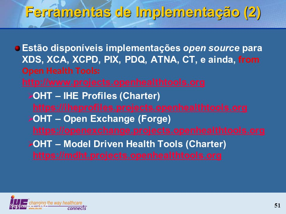 September, 2005 51 Estão disponíveis implementações open source para XDS, XCA, XCPD, PIX, PDQ, ATNA, CT, e ainda, from Open Health Tools: http://www.p