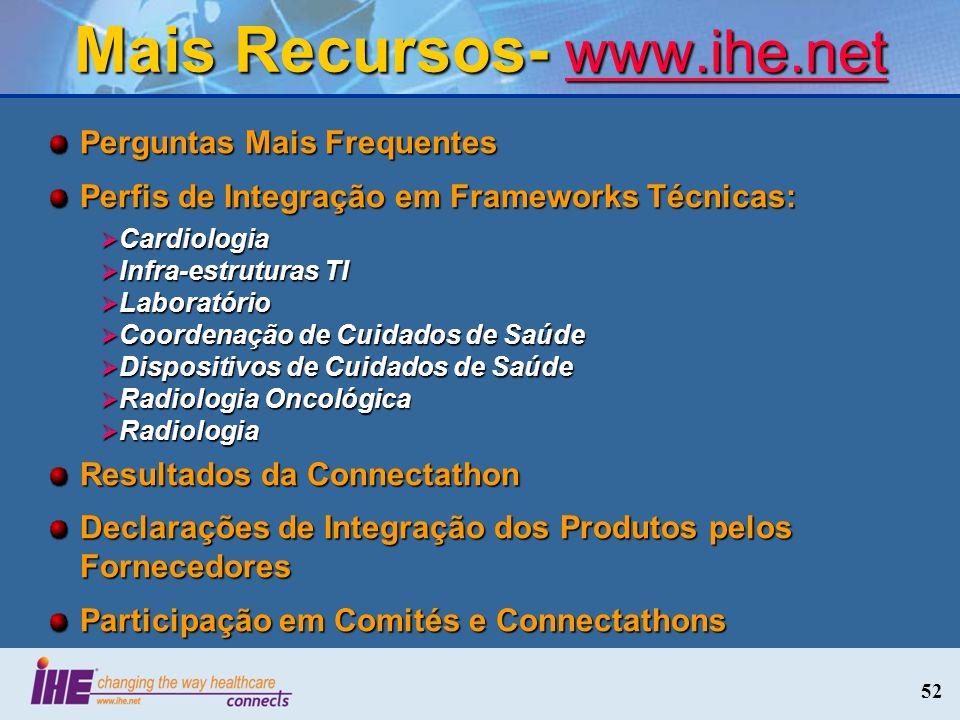 52 Mais Recursos- www.ihe.net www.ihe.net Perguntas Mais Frequentes Perfis de Integração em Frameworks Técnicas: Cardiologia Cardiologia Infra-estrutu