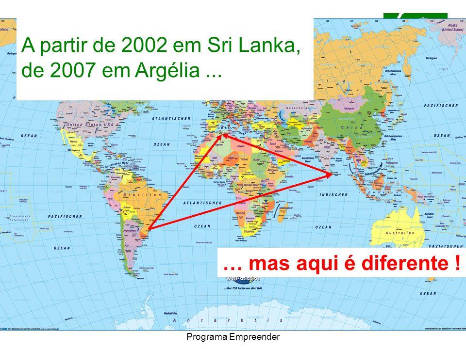 11/2007CACB - Congresso Nacional do Programa Empreender A partir de 2002 em Sri Lanka, de 2007 em Argélia... … mas aqui é diferente !