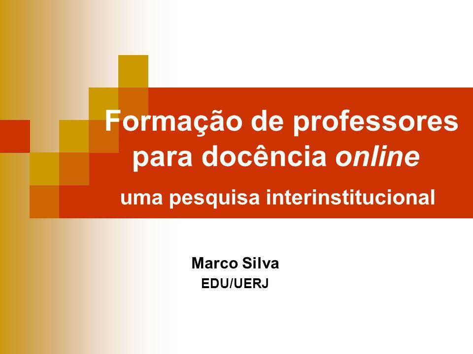 Formação de professores para docência online uma pesquisa interinstitucional Marco Silva EDU/UERJ