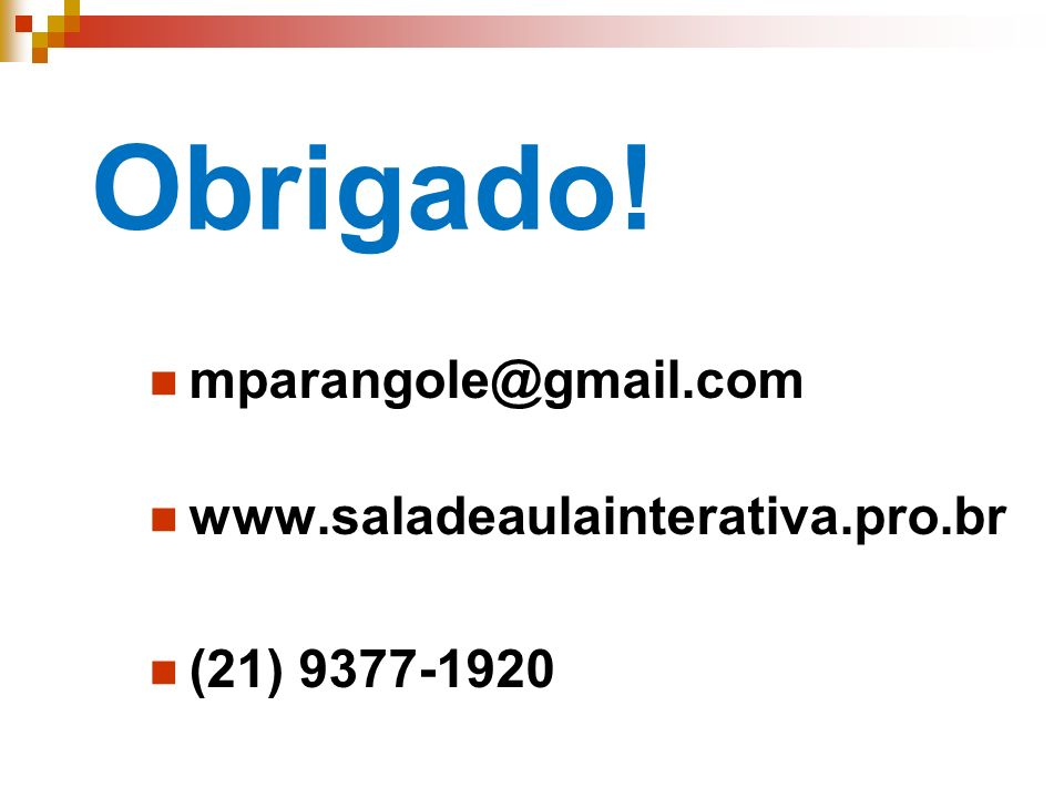 Obrigado! mparangole@gmail.com www.saladeaulainterativa.pro.br (21) 9377-1920