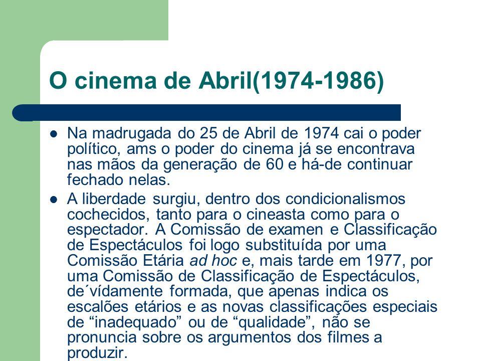 O cinema de Abril(1974-1986) Na madrugada do 25 de Abril de 1974 cai o poder político, ams o poder do cinema já se encontrava nas mãos da generação de