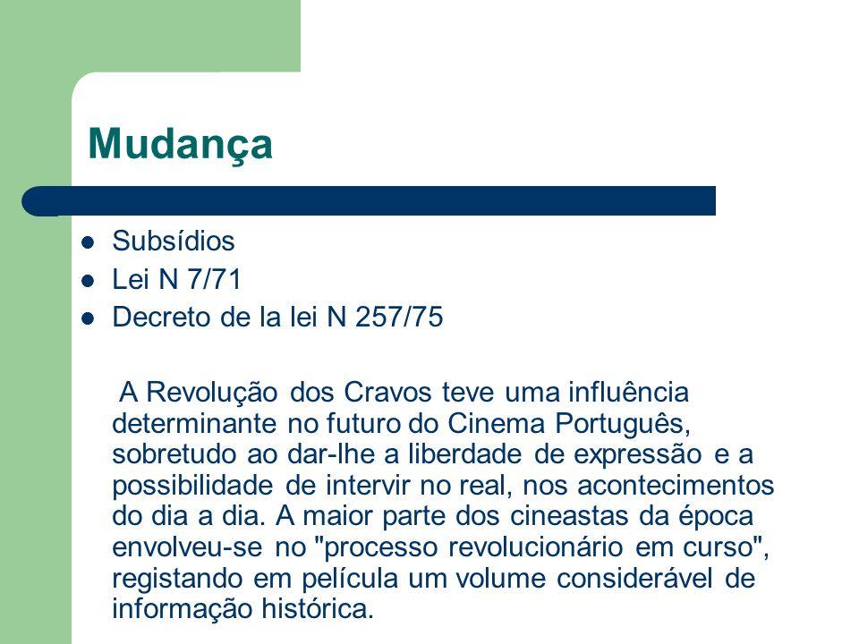 Mudança Subsídios Lei N 7/71 Decreto de la lei N 257/75 A Revolução dos Cravos teve uma influência determinante no futuro do Cinema Português, sobretu