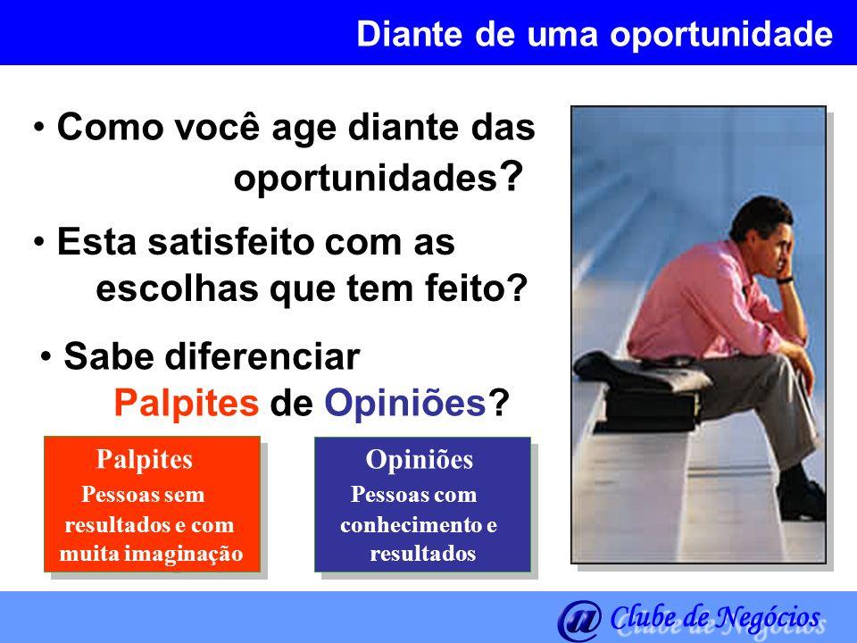 Diante de uma oportunidade Como você age diante das oportunidades ? Esta satisfeito com as escolhas que tem feito? Sabe diferenciar Palpites de Opiniõ