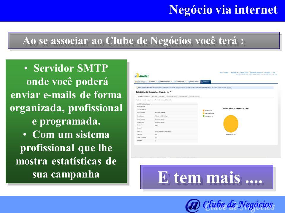 Negócio via internet Ao se associar ao Clube de Negócios você terá : Servidor SMTP onde você poderá enviar e-mails de forma organizada, profissional e