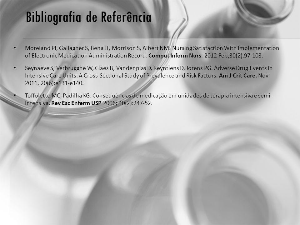 Bibliografia de Referência Moreland PJ, Gallagher S, Bena JF, Morrison S, Albert NM. Nursing Satisfaction With Implementation of Electronic Medication