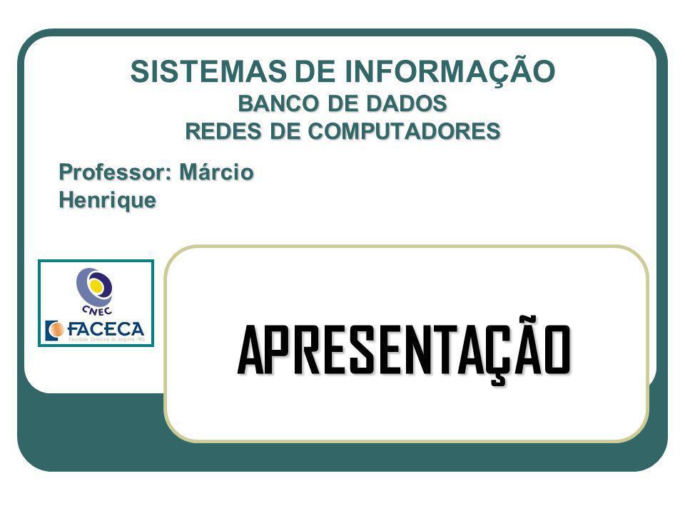 Professor: Márcio Henrique APRESENTAÇÃO BANCO DE DADOS REDES DE COMPUTADORES SISTEMAS DE INFORMAÇÃO BANCO DE DADOS REDES DE COMPUTADORES