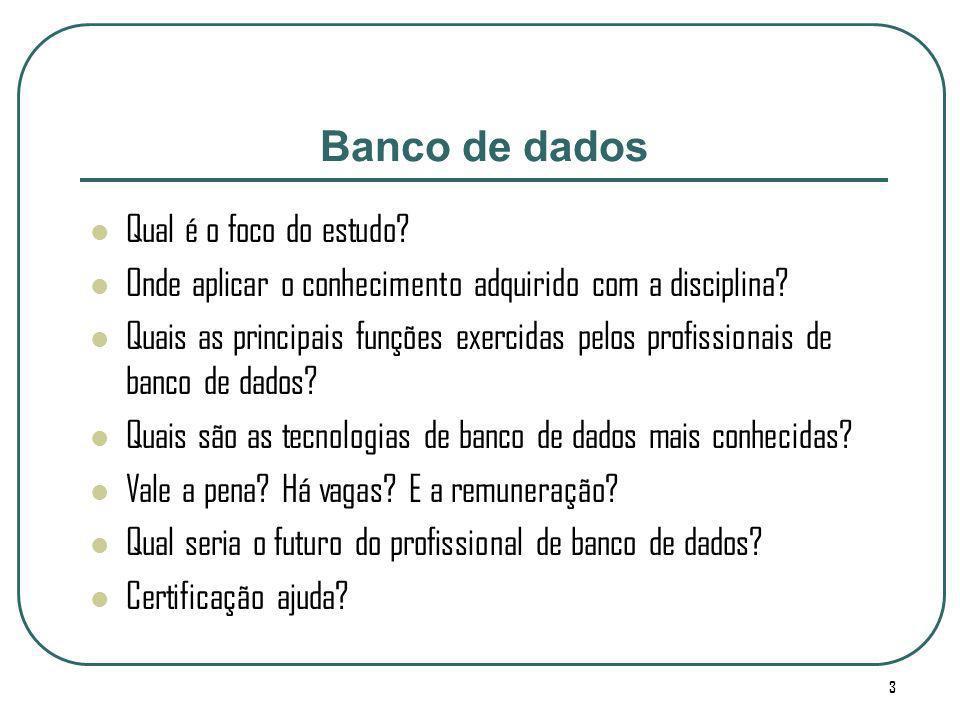 3 Qual é o foco do estudo? Onde aplicar o conhecimento adquirido com a disciplina? Quais as principais funções exercidas pelos profissionais de banco